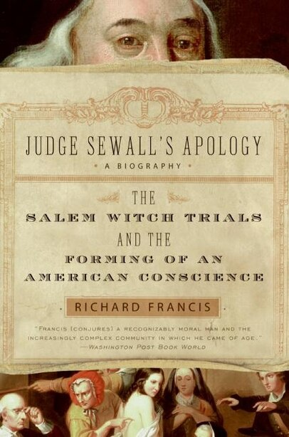 Judge Sewall's Apology: The Salem Witch Trials and the Forming of an American Conscience by Richard Francis
