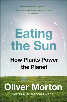Book Eating The Sun: How Plants Power the Planet by Oliver Morton
