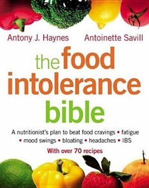 The Food Intolerance Bible: A nutritionist's plan to beat food cravings, fatigue, mood swings, bloating, headaches and IBS by Antoinette Savill