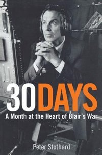 Book 30 Days: A Month at the Heart of Blair's War by Peter Stothard