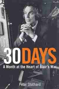 30 Days: A Month at the Heart of Blair's War by Peter Stothard