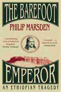 The Barefoot Emperor: An Ethiopian Tragedy by Philip Marsden