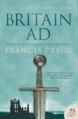 Book Britain AD: A Quest for Arthur, England and the Anglo-Saxons: A Quest for Arthur, England, and the… by Francis Pryor