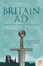 Britain AD: A Quest for Arthur, England and the Anglo-Saxons: A Quest for Arthur, England, and the…