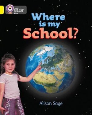 Where Is My School?: Band 03/yellow (collins Big Cat) by Alison Sage