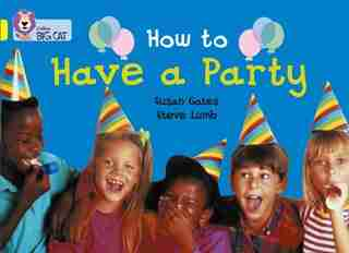 How To Have A Party: Band 03/yellow (collins Big Cat) by Susan Gates