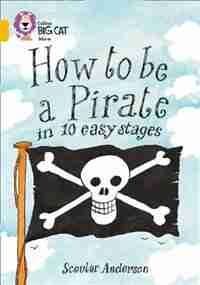How To Be A Pirate: Band 09/gold (collins Big Cat) by Scoular Anderson