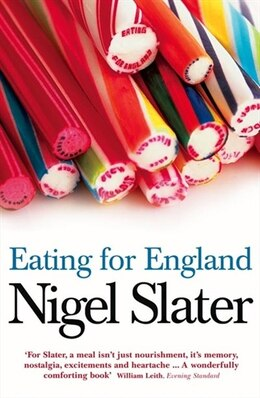 Book Eating for England: The Delights and Eccentricities of the British at Table by Nigel Slater