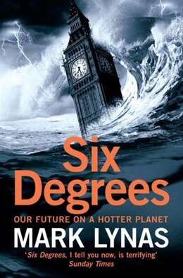 Book Six Degrees Our Future on a Hotter Planet: Our Future On A Hotter Planet by Mark Lynas