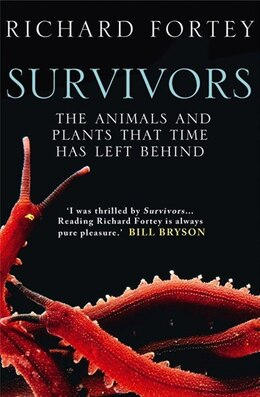 Book Survivivors: The Animals And Plants That Time Has Left Behind by Richard Fortey