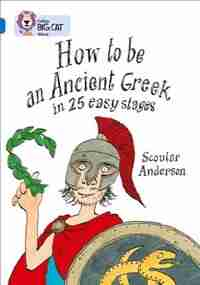 How To Be An Ancient Greek: Band 16/sapphire (collins Big Cat) by Scoular Anderson