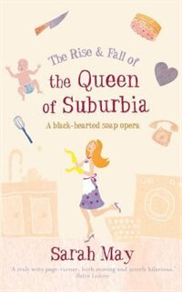 RISE & FALL OF QUEEN OF SUBURBIA by Sarah May