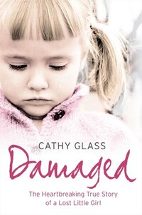 Damaged: The Heartbreaking True Story of a Forgotten Child: The Heartbreaking True Story of a…