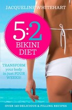 The 5:2 Bikini Diet: Over 100 Delicious Recipes That Will Help You Lose Weight, Fast