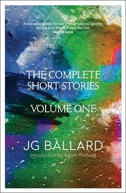 Book The Complete Short Stories: Volume 1 by J. G. Ballard