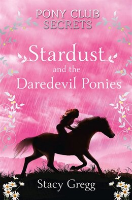 Book Stardust and the Daredevil Ponies (Pony Club Secrets, Book 4) by Stacy Gregg