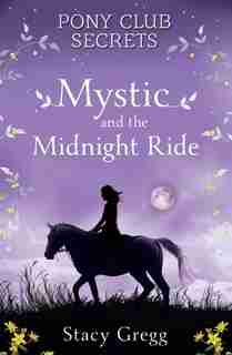 Mystic and the Midnight Ride (Pony Club Secrets, Book 1) by Stacy Gregg