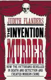 Invention of Murder by Judith Flander