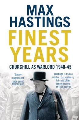 Book Finest Years: Churchill As Warlord 1940-45: Churchill As Warlord 1940-45 by Max Hastings