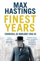 Finest Years: Churchill As Warlord 1940-45: Churchill As Warlord 1940-45