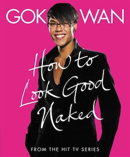 Book How To Look Good Naked by Gok Wan