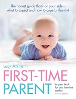 First-time Parent: The Honest Guide To Coping Brilliantly And Staying Sane In Your Baby's First…