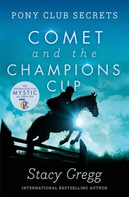 Book Comet and the Champion's Cup (Pony Club Secrets, Book 5) by Stacy Gregg