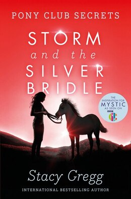 Book Storm and the Silver Bridle (Pony Club Secrets, Book 6) by Stacy Gregg