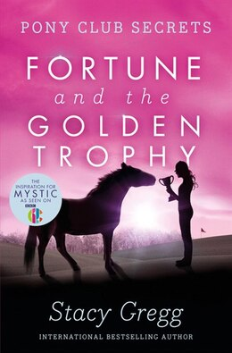 Book Fortune and the Golden Trophy (Pony Club Secrets, Book 7): Fortune And The Golden Trophy by Stacy Gregg