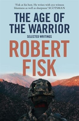 Book Age Of The Warrior: Selected Works by Robert Fisk