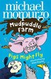 Pigs Might Fly! (mudpuddle Farm) by Michael Morpurgo