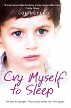Cry Myself to Sleep: He had to escape. They would never hurt him again.: He Had To Escape. They…