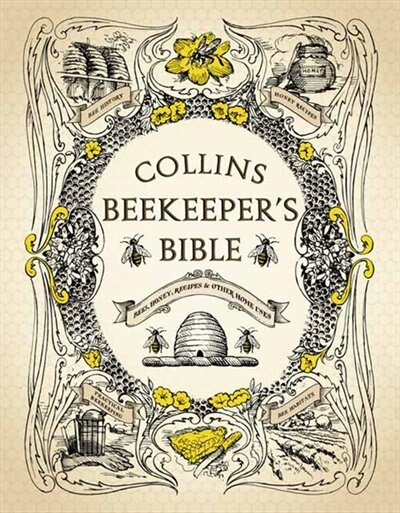 Collins Beekeeper's Bible: Bees, Honey, Recipes And Other Home Uses: Bees Honey Recipes And Other Home Uses by Collins