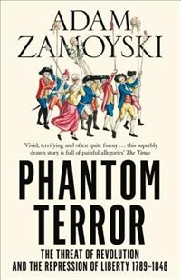 Book Phantom Terror: The Threat of Revolution and the Repression of Liberty 1789-1848 by ADAM ZAMOYSKI