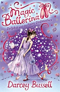Delphie and the Fairy Godmother (Magic Ballerina, Book 5)