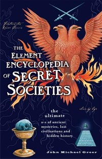 The Element Encyclopedia Of Secret Societies: The Ultimate A-Z Of Ancient Mysteries, Lost…