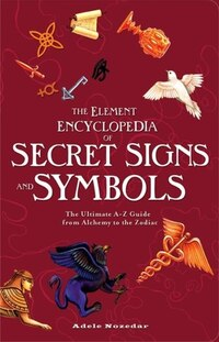 The Element Encyclopedia Of Secret Signs And Symbols: The Ultimate A-Z Guide From Alchemy To The…