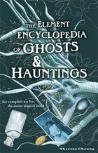 The Element Encyclopedia Of Ghosts And Hauntings: The Ultimate A-Z Of Spirts, Mysteries And The…