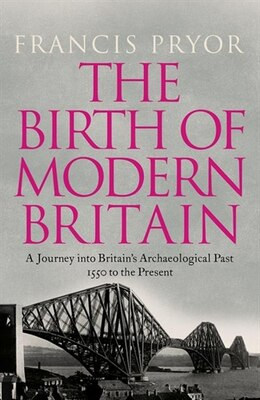 Book Birth Of Modern Britain: A Journey into Britain's Archaeological Past: An Archaeological History… by Francis Pryor
