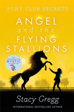 Book Angel and the Flying Stallions (Pony Club Secrets, Book 10) by Stacy Gregg