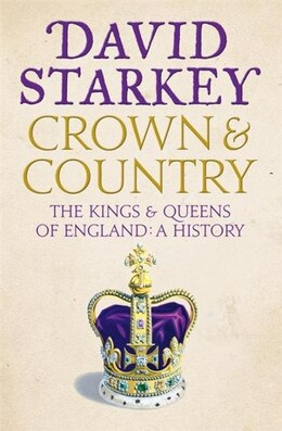Book Crown and Country: A History of England through the Monarchy: A History Of England Through The… by David Starkey