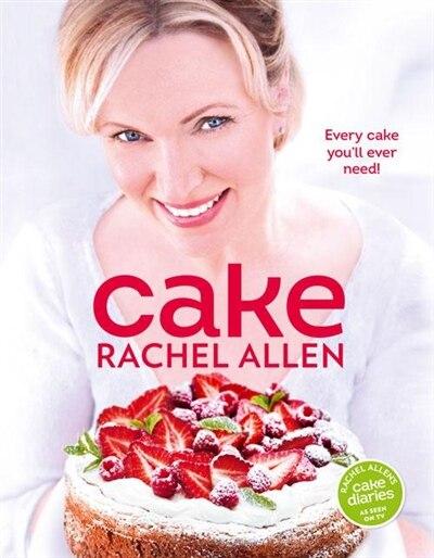 Cake: 200 Fabulous Foolproof Baking Recipes by Rachel Allen