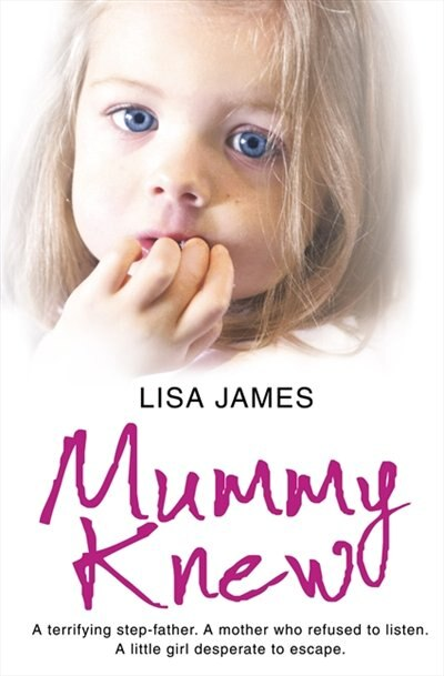 Mummy Knew: A terrifying step-father. A mother who refused to listen. A little girl desperate to escape. by Lisa James