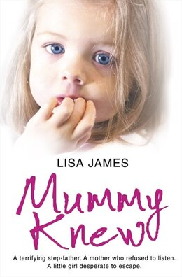 Book Mummy Knew: A terrifying step-father. A mother who refused to listen. A little girl desperate to… by Lisa James