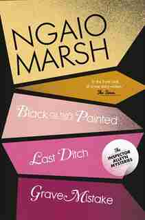 Black As He's Painted / Last Ditch / Grave Mistake (the Ngaio Marsh Collection, Book 10) by Ngaio Marsh