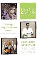 Book Fresh And Wild Cookbook: A Real Food Adventure by Ysanne Spevack