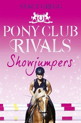 Book Showjumpers (Pony Club Rivals, Book 2) by Stacy Gregg