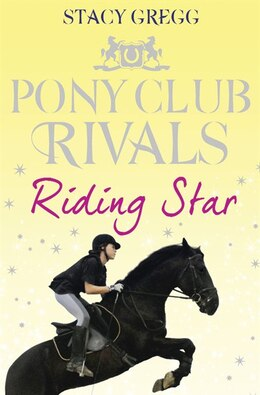 Book Riding Star (Pony Club Rivals, Book 3) by Stacy Gregg