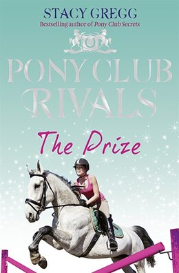 Book The Prize (Pony Club Rivals, Book 4): The Prize by Stacy Gregg