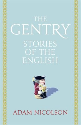 Book The Gentry: Stories of the English by Adam Nicolson